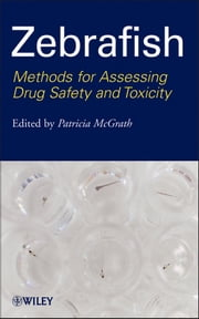 Zebrafish - Methods for Assessing Drug Safety and Toxicity ebook by Patricia McGrath
