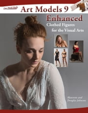 Art Models 9 Enhanced - Clothed Figures for the Visual Arts: DVD-ROM ebook by Douglas Johnson,Maureen Johnson