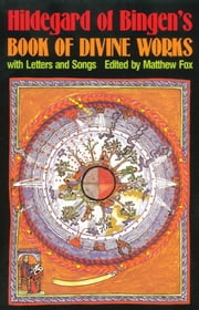 Hildegard of Bingen's Book of Divine Works - With Letters and Songs ebook by Matthew Fox