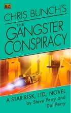 Chris Bunch's The Gangster Conspiracy - A Star Risk, Ltd., Novel ebook by Steve Perry, Dal Perry