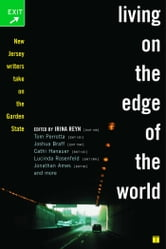 Living on the Edge of the World - New Jersey Writers Take On the Garden State ebook by