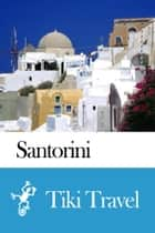 Santorini (Greece) Travel Guide - Tiki Travel ebook by Tiki Travel