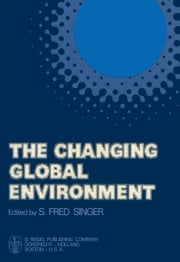 The Changing Global Environment ebook by S. Fred Singer