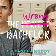 The Wrong Bachelor audiobook by Alexandra Moody