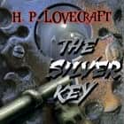 The Silver Key (Howard Phillips Lovecraft) audiobook by Howard Phillips Lovecraft