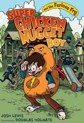 Super Chicken Nugget Boy and the Furious Fry ebook by Josh Lewis