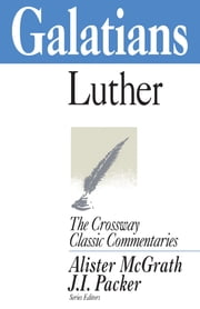 Galatians ebook by Martin Luther,Alister McGrath,J. I. Packer,J. I. Packer,Edwin Sandys