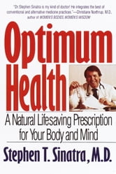 Optimum Health - A Natural Lifesaving Prescription for Your Body and Mind ebook by Stephen T. Sinatra