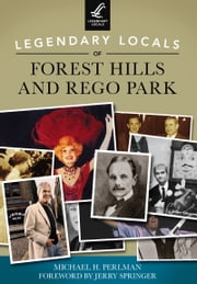 Legendary Locals of Forest Hills and Rego Park ebook by Michael H. Perlman,Jerry Springer