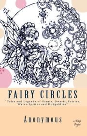 Fairy Circles - [Tales and Legends of Giants, Dwarfs, Fairies, Water-Sprites and Hobgoblins] ebook by Anonymous Anonymous