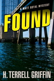 Found - A Matt Royal Mystery ebook by Griffin, H. Terrell