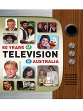 50 Years Of Television In Australia ebook by Nick Place,Michael Roberts