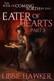 Eater of Hearts - The Book of Coming Forth by Day, #3 ebook by Libbie Hawker