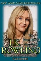 J. K. Rowling: The Wizard Behind Harry Potter ebook by Marc Shapiro