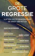 De grote regressie - vijftien grote denkers over de geest van de tijd ebook by David Geiselberger, Pankaj den Bekker, Margot de Sera, Monica Soeting, Albert Witteveen