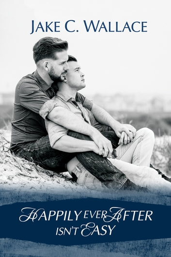 Happily Ever After Isn't Easy ebook by Jake C. Wallace