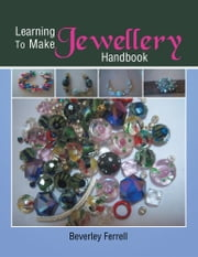 Learning to make Jewellery Handbook ebook by Beverley Ferrell