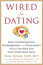 Wired for Dating ebook by Stan Tatkin, PsyD, MFT,Harville Hendrix, PhD,Helen LaKelly Hunt, PhD
