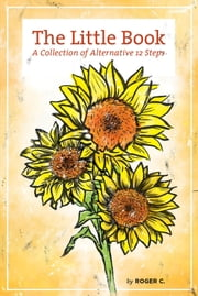 The Little Book - A Collection of Alternative 12 Steps ebook by Roger C.