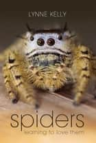 Spiders - Learning to love them ebook by Lynne Kelly