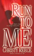 Run to Me ebook by Christy Reece