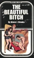 The Beautiful Bitch ebook by Brooks, Bruce J.