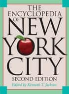 The Encyclopedia of New York City - Second Edition ebook by Kenneth T. Jackson, Lisa Keller, Nancy Flood