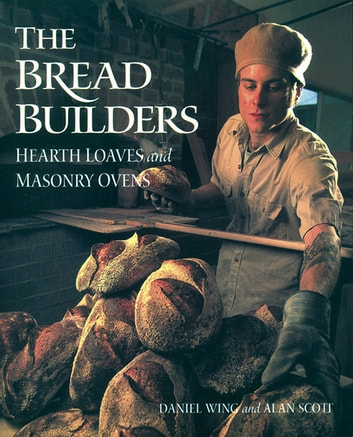 The Bread Builders - Hearth Loaves and Masonry Ovens ekitaplar by Alan Scott,Daniel Wing