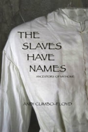 The Slaves Have Names - Ancestors of My Home ebook by Andrea Cumbo-Floyd
