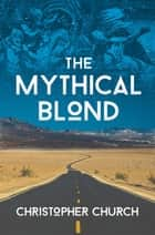 The Mythical Blond ebook by Christopher Church