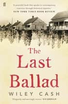 The Last Ballad ebook by Wiley Cash