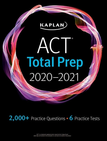 ACT Total Prep 2020-2021 - 6 Practice Tests + Proven Strategies + Online + Video ebook by Kaplan Test Prep
