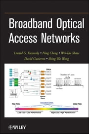 Broadband Optical Access Networks ebook by Leonid G. Kazovsky,Ning Cheng,Wei-Tao Shaw,David Gutierrez,Shing-Wa Wong