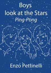 Boys look at the Stars: Ping-Pong ebook by Enzo Pettinelli