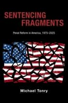 Sentencing Fragments ebook by Michael Tonry
