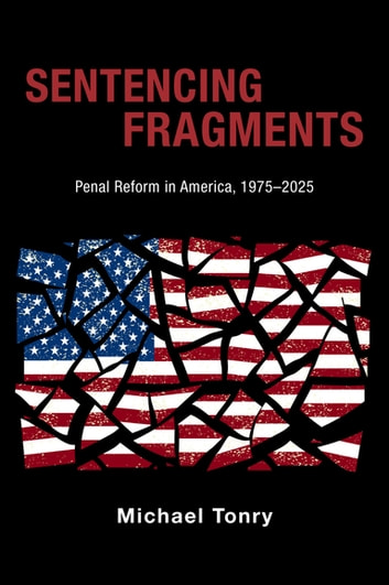 Sentencing Fragments - Penal Reform in America, 1975-2025 ebook by Michael Tonry
