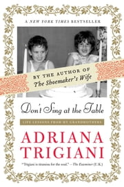 Don't Sing at the Table - Life Lessons from My Grandmothers ebook by Adriana Trigiani