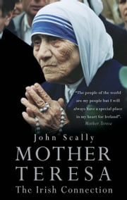 Mother Teresa: The Irish Connection ebook by John Scally