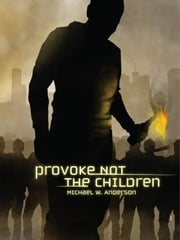 Provoke Not The Children ebook by Michael W. Anderson