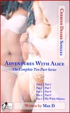Adventures with Alice (The Complete Ten Part Series) ebook by Max D