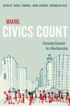 Making Civics Count ebook by David E. Campbell,Meira Levinson,Frederick M. Hess