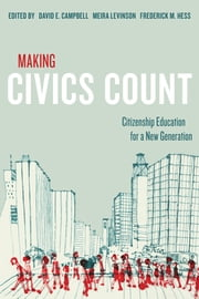 Making Civics Count - Citizenship Education for a New Generation ebook by David E. Campbell,Meira Levinson,Frederick M. Hess