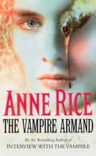 The Vampire Armand - The Vampire Chronicles: Volume 6 ebook by Anne Rice