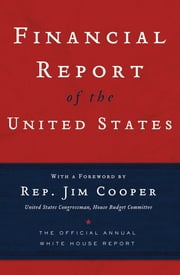 Financial Report of the United States - The Official Annual White House Report ebook by Jim Cooper,Thomas Nelson