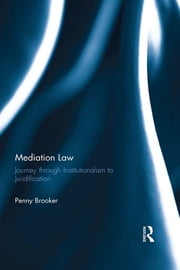 Mediation Law - Journey through Institutionalism to Juridification ebook by Penny Brooker
