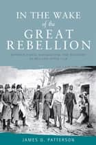 In the wake of the great rebellion - Republicanism, agrarianism and banditry in Ireland after 1798 ebook by James Patterson