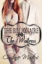 The Billionaire and the Waitress ebook by Constance Masters