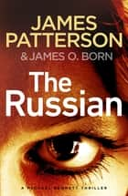 The Russian - (Michael Bennett 13). The latest gripping Michael Bennett thriller ebook by James Patterson