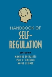 Handbook of Self-Regulation ebook by Monique Boekaerts,Paul R Pintrich,Moshe Zeidner