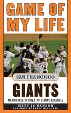 Game of My Life San Francisco Giants - Memorable Stories of Giants Baseball eBook by Matt Johanson, Bruce MacGowan